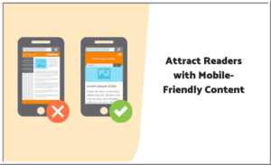 Tips to Create Mobile-Friendly Contents to Attract Readers