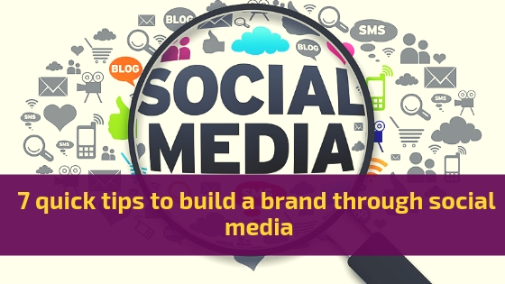 7 quick tips to build a brand through social media